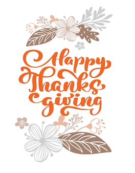 Happy thanksgiving calligraphy text with flowers and leaves