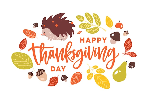 Happy thanksgiving day handwritten with cursive calligraphic font decorated by autumn leaves, acorns, fruits, mushrooms, cute hedgehog. seasonal holiday composition. flat cartoon vector illustration.