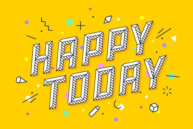 행복한 오늘. 인사말 카드, 배너 및 오늘 행복한 텍스트로 선 스타일로 그리기. 기하학적 유행 스타일에 손으로 그린 디자인. 인사말 카드, 배너 타이포그래피.