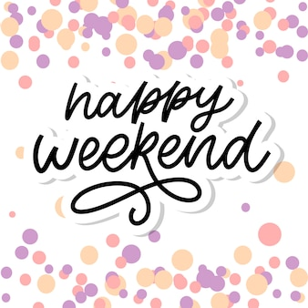 Happy weekend hand lettering vector. perfect design element for greeting cards, posters and print invitations. good print design element slogan