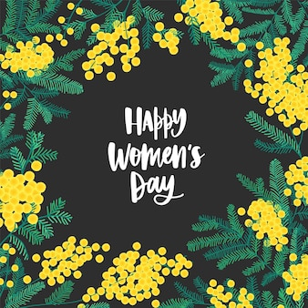 Happy women s day festive wish surrounded by beautiful blooming mimosa or silver wattle flowers and leaves.