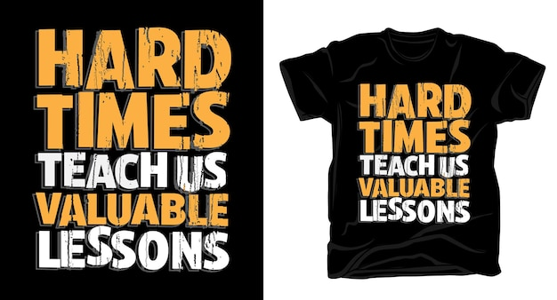 Hard times teach us valuable lessons typography t-shirt design