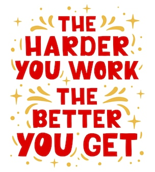 The harder you work the better you get  hand drawn lettering  motivational phrase inspiration
