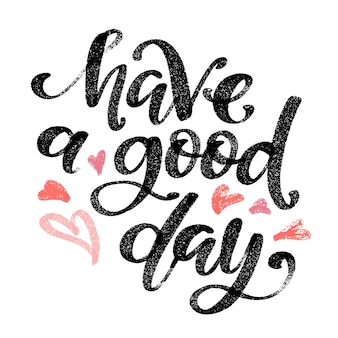 Have a good day. hand drawn creative calligraphy and brush pen lettering,  for greeting cards, posters and invitations.