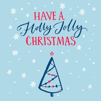 Have a holly jolly christmas. greeting card vector template with calligraphy text and hand drawn christmas tree at blue background with falling snow.