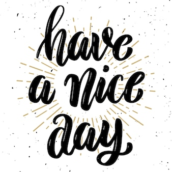 Have a nice day .hand drawn motivation lettering quote.  element for poster, , greeting card.  illustration