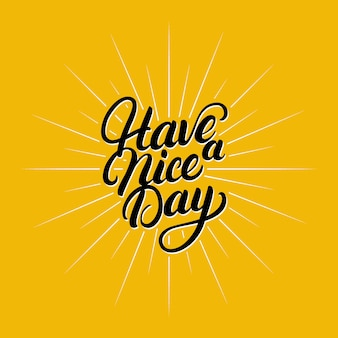 Have a nice day hand written lettering.