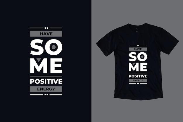 긍정적 인 에너지 현대 따옴표 t 셔츠 디자인을 가지고