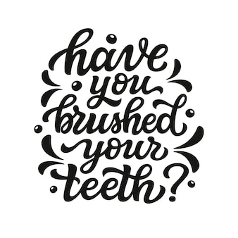 Have you brushed your teeth lettering