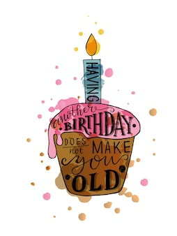 Having another birthday does not make you old text with cupcake and candle as birthday logotype