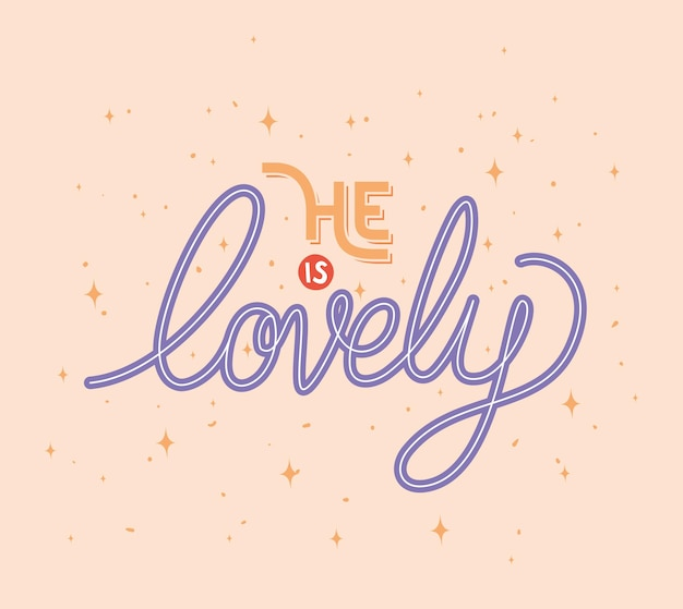 He is lovely lettering with stars  illustration