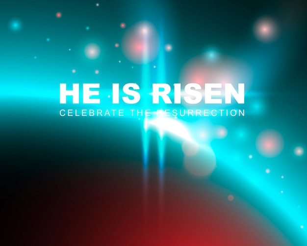 He is risen, celebrate the resurrection