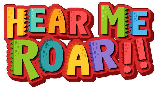 Hear me roar font banner su sfondo bianco