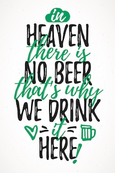 In heaven there is no beer thats why we drink it here funny lettering