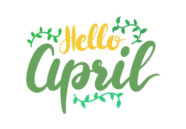 안녕하세요 4 월 배너 글자와 흰색 바탕에 녹색 잎. 자연 요소와 타이포그래피, t셔츠 인쇄가 포함된 봄 시즌 인사말 서예 디자인. 만화 벡터 일러스트 레이 션