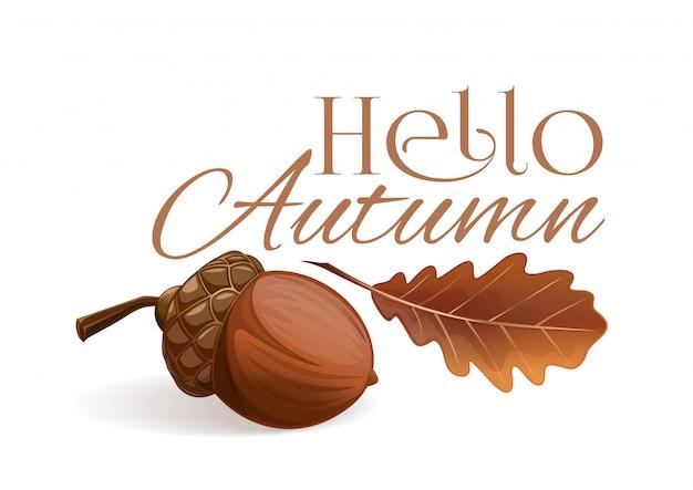 Привет осень. осенняя открытка. осенний дизайн с желудем и засушенным дубовым листом. иллюстрация