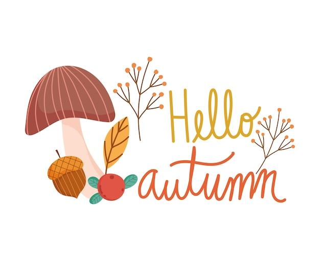 Здравствуйте, осень, поздравительная открытка с надписью, грибным желудем и листьями