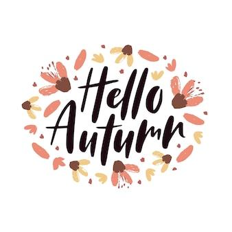Здравствуйте, осенняя цитата надписи с цветами, осенними листьями. украшение осеннего сезона. шаблон для плаката, поздравительной открытки, флаера, веб-баннера, рекламы. векторные иллюстрации, изолированные на белом фоне.