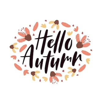 Hello autumn lettering quote with flowers, autumn leaves. fall season decoration. template for poster, greeting card, flyer, web banner, advertising. vector illustration isolated on white background.