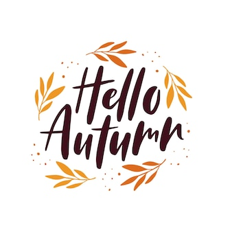 Hello autumn lettering quote with september leaves. fall season decoration. autumn greeting card. typography template for poster, flyer, web banner. vector illustration isolated on white background.