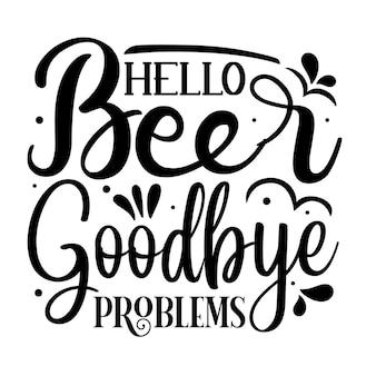Привет, пиво, прощай, проблемы типография premium vector design цитата шаблон