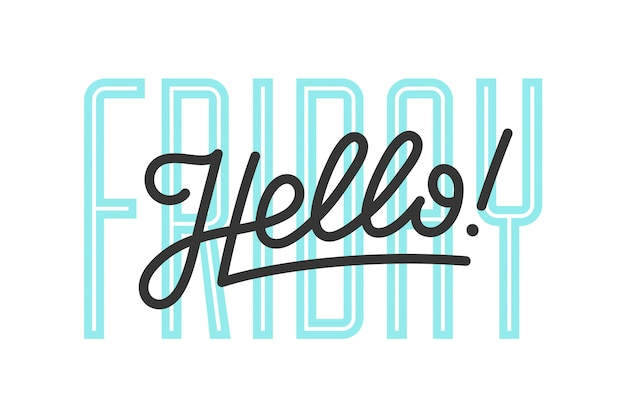Hello friday. modern lettering