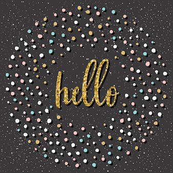 Hello. handwritten lettering and doodle hand drawn round for design t shirt, card, party invitation, poster, brochures, scrapbook, album etc. gold texture.