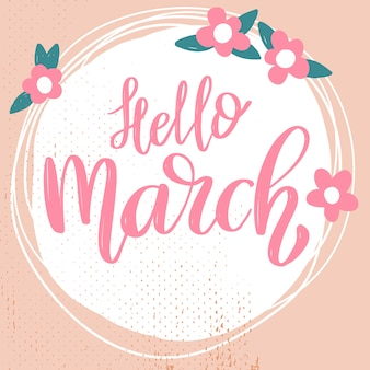 Hello march. lettering phrase on background with flowers decoration.  element for poster, banner, card.  illustration
