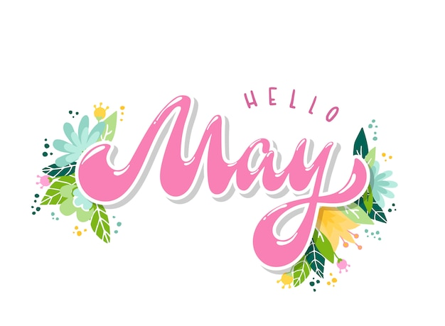 Hello may lettering quote with flowers and leaves