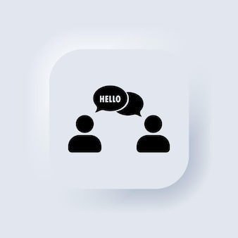 Hello. people talking. dialog icon. conversation, communication user with speech bubbles. chat, speak sign, talk icon. neumorphic ui ux white user interface web button. neumorphism. vector eps 10.