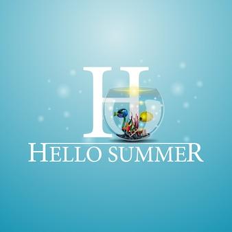 Hello summer, blue postcard with round aquarium with fish
