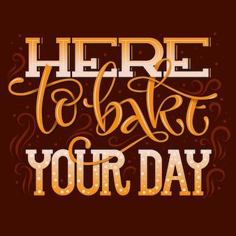 Here to bake your day lettering