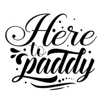 Here to paddy typography premium vector design