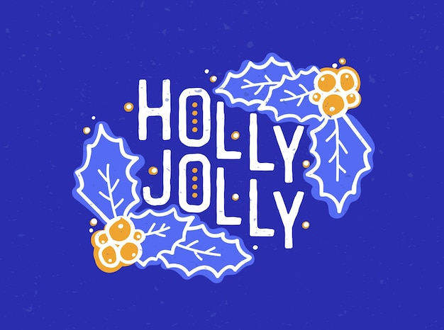 Holly jolly inscription written with elegant calligraphic font.