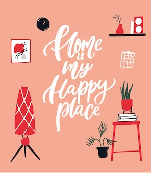 Home is my happy place. inspirational quote about being at home. handwritten lettering and hand drawn lamp, poster, plants in pot, vase on shelf. cozy interior of room. vector illustration.