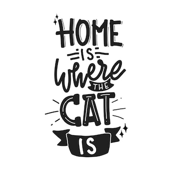 Home is where the cat is. quote lettering about cat.  illustration with hand-drawn lettering.