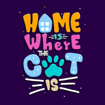 Home is where the cat is quote typography lettering