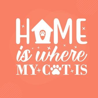 Home is where my cat is premium cat typography vector design