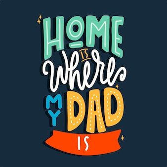 Home is where my dad is. quote typography lettering. hand-drawn lettering.