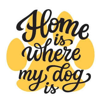 Home is where my dog is lettering