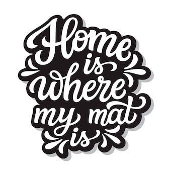 Home is where my mat is, lettering