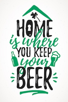 Home is where you keep your beer funny lettering