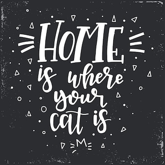 Home is where your cat is hand drawn typography poster. conceptual handwritten phrase home and family, hand lettered calligraphic design. lettering.