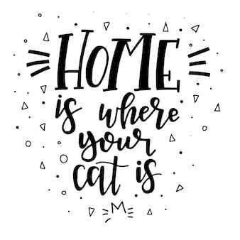 Home is where your cat is hand drawn typography poster. conceptual handwritten phrase home and family