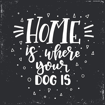 집은 당신의 강아지가 손으로 그린 타이포그래피 포스터입니다. 개념적 필기 구 가정 및 가족, 손으로 글자 붓글씨 디자인. 문자 쓰기.