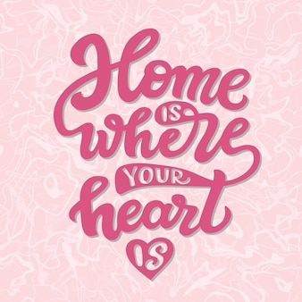 Home is where your heart is, lettering