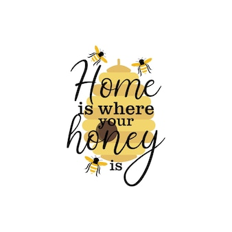 Home is where your honey is quote lettering illustration