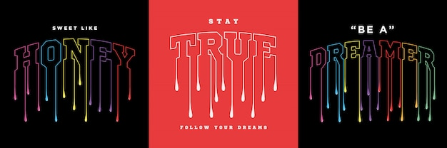 Honey, stay true and be a dreamer slogan text collections