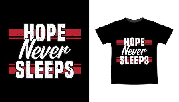 희망은 결코 잠들지 않습니다 타이포그래피 티셔츠 디자인