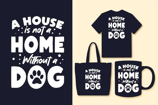 A house is not a home without a dog typography quotes tshirt and merchandise